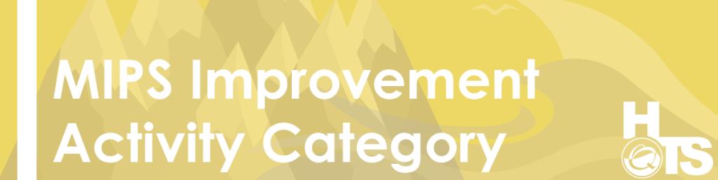 MACRA-QPP MIPS Improvement Activity Category 12.23.2016